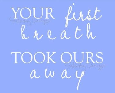 Your First Breath Took Ours Away printable quote for nursery.