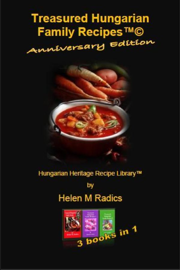 This cookbook by Helen M. Radics combines her 1st 3 cookbooks into one, with all the recipes and photos.  - Visit website http://besthungarianrecipes.sharepoint.com