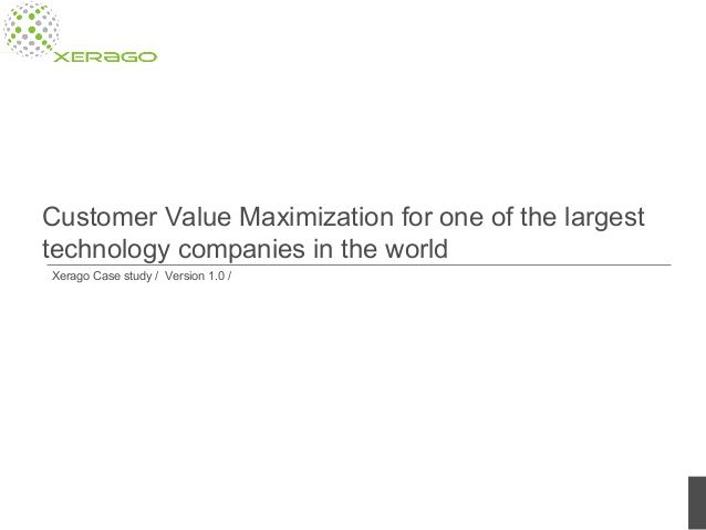 Technology companies suffer from marketing challenges unique to their industry. With the help of Customer Value Maximization framework, Xerago helped a technology giant maximize value from its marketing program. Customer Value Maximization has helped multiple well-known brands achieve the desired marketing outcomes. http://www.slideshare.net/xerago/customer-value-maximization-for-one-of-the-largest-technological-companies-in-the-world