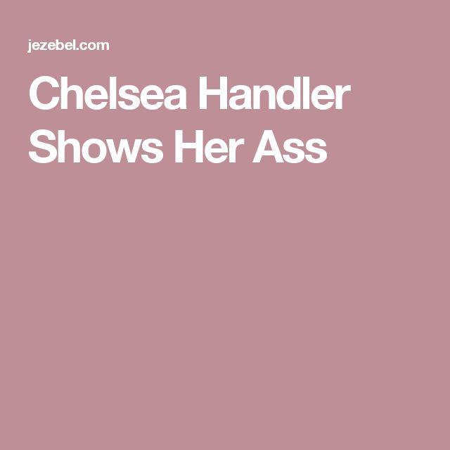 Chelsea Handler Shows Her Ass
