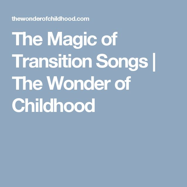 The Magic of Transition Songs | The Wonder of Childhood
