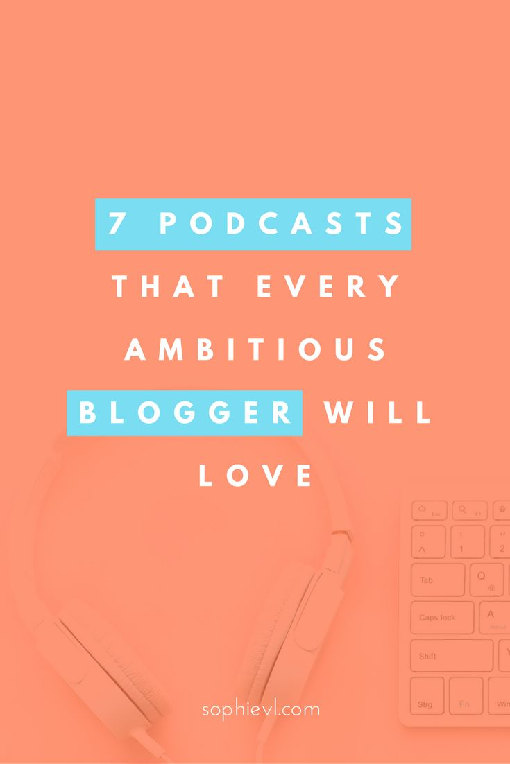 7 Podcasts that Every Ambitious Blogger will Love - Blog, Blogging, Blogging Tips, Inspiration, Motivation, Entrepreneurship, Online Entrepreneur, Online Marketing, Blog Help, Blog Business Plan, Make Money Blogging, Online Business, Girlboss, Podcasts #b