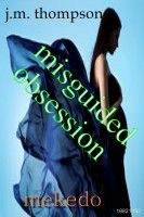 Misguided Obsession, an ebook by J.M. Thompson at Smashwords