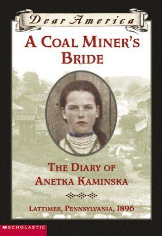 A Coal Miner's Bride: The Diary of Anetka Kaminska, Lattimer, Pennsylvania, 1896 (Dear America)