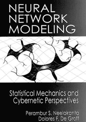 Neural Network Modeling: Statistical Mechanics and Cybernetic Perspectives; P. S. Neelakanta Dolores DeGroff; Hardback