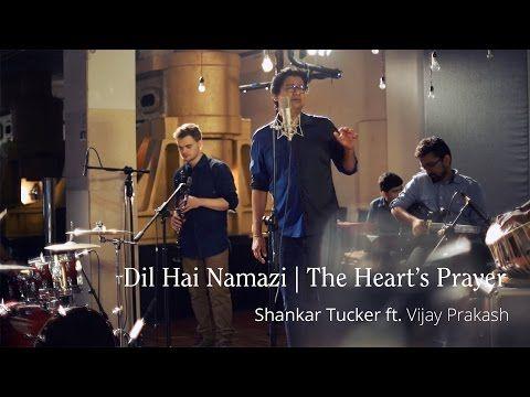 """""""Dil Hai Namazi"""" - Shankar Tucker ft. Vijay Prakash - YouTube"""