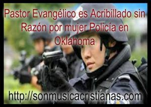 Pastor Evangélico es Acribillado sin Razón por mujer Policía en Oklahoma. – Noticias Cristianas