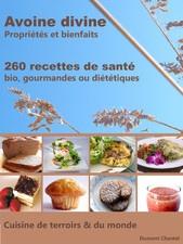 Avoine divine, propriétés et bienfaits de l'avoine sous toutes ses formes (son d'avoine, flocons d'avoine, herbe verte d'avoine...), 260 recettes de santé (diabète, cholestérol, maigrir, ...)