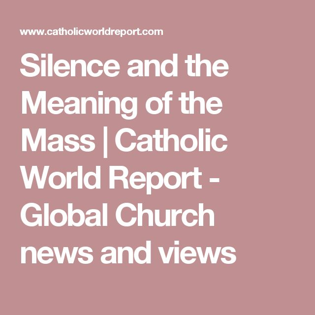 Silence and the Meaning of the Mass | Catholic World Report - Global Church news and views