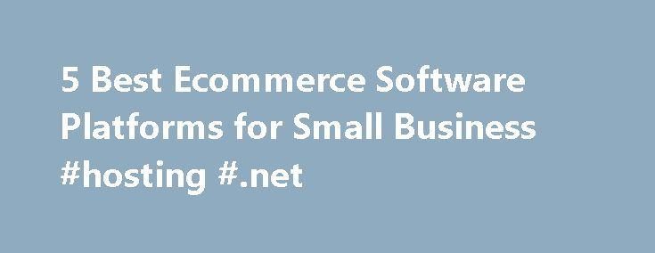 5 Best Ecommerce Software Platforms for Small Business #hosting #.net http://hosting.remmont.com/5-best-ecommerce-software-platforms-for-small-business-hosting-net/  #best ecommerce hosting # 5 Best Ecommerce Software Platforms for Small Business Ecommerce is taking a bigger portion of overall retail sales in the United States. According to the U.S. Department of Commerce, consumers spent more than $194 billion online... Read more