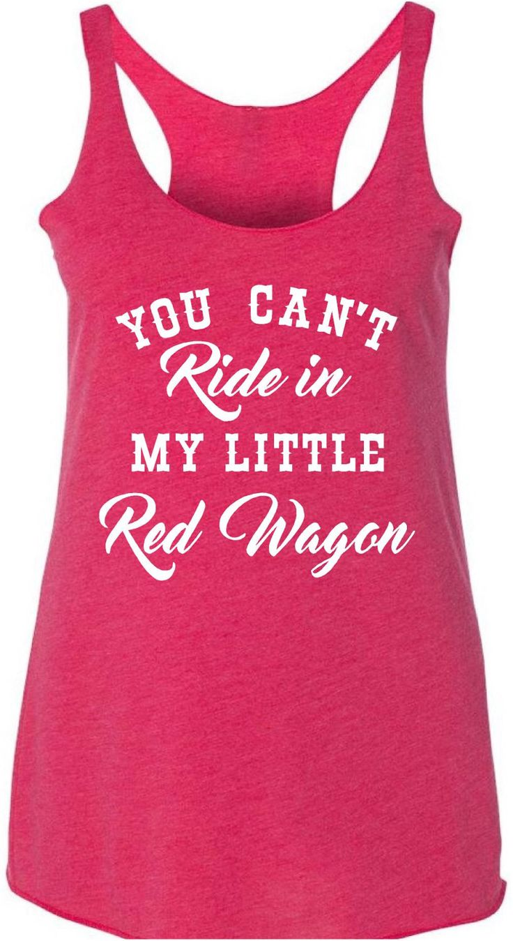 you cant ride in my little red wagon womens juniors tank top racerback tee shirt love country music rodeo girl girls ranch life cowgirl gear by SweetRosyCheeks on Etsy https://www.etsy.com/listing/272640374/you-cant-ride-in-my-little-red-wagon