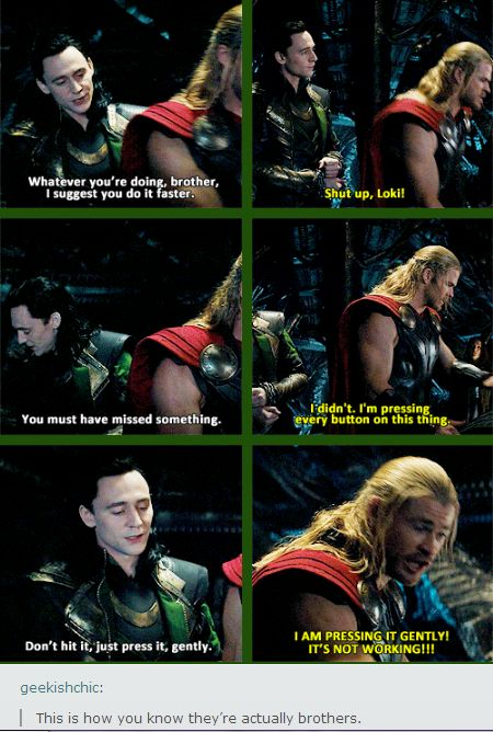 That is why I love Thor 2 so much, because it really got to show Thor and Loki's brotherness