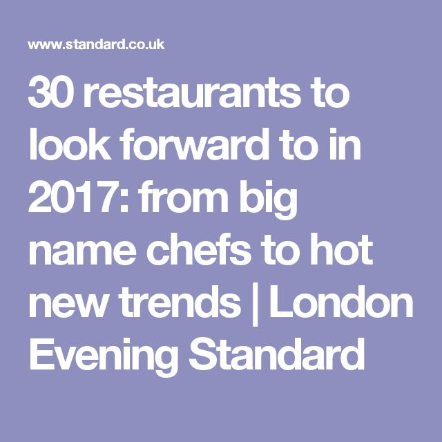 30 restaurants to look forward to in 2017: from big name chefs to hot new trends | London Evening Standard