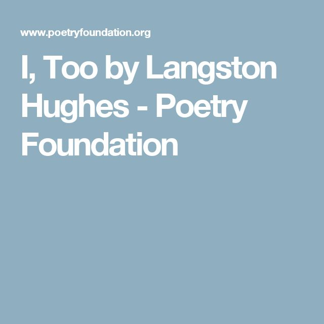 an analysis of the poem i too by langston hughes Langston hughes: poems study guide contains a biography of langston hughes, literature essays, quiz questions, major themes, characters, and a full summary and analysis of select poems.