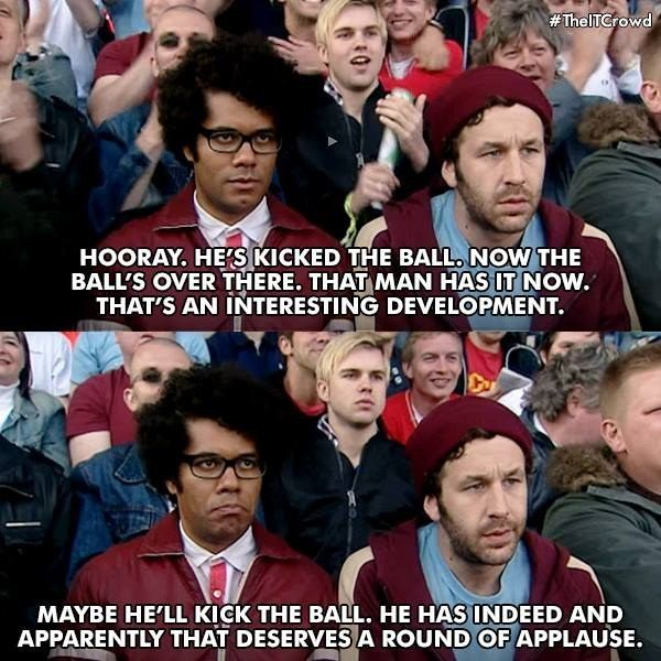 "When he summed up football in five sentences. | 21 Times Moss From ""The IT Crowd"" Was Really Fucking Funny"
