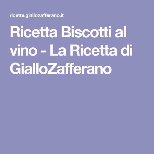 Ricetta Biscotti al vino - La Ricetta di GialloZafferano