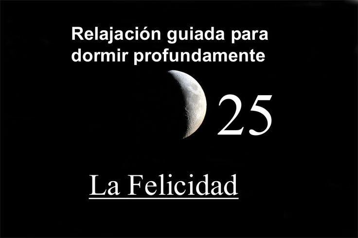 RELAJACIÓN GUIADA PARA DORMIR PROFUNDAMENTE - 25 - La Felicidad