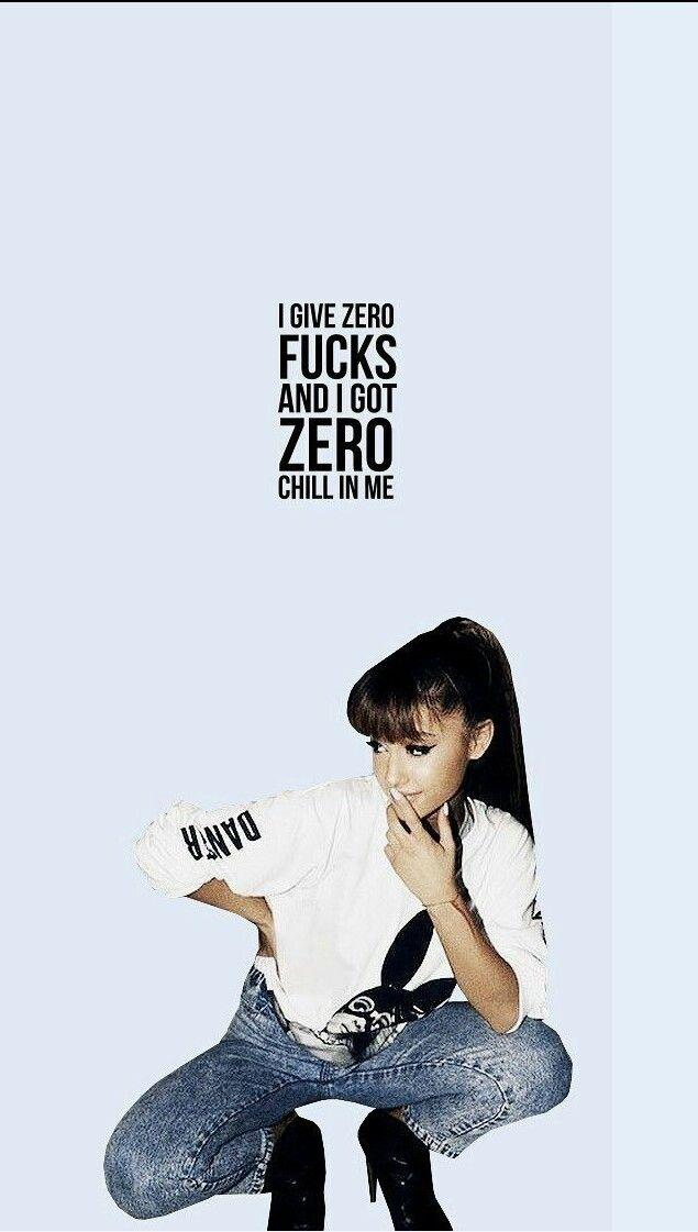 I GIVE ZERO FUCKS AND I GOT ZERO CHILL IN ME| Ariana Grande Side To Side Wallpaper|fσℓℓσω fσя мσяє : @ohsnapitsaz ♡