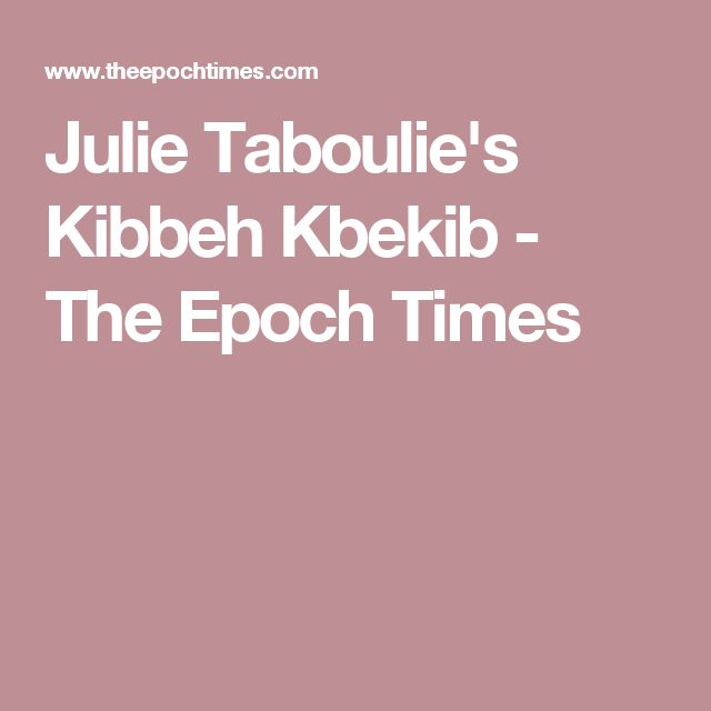 Julie Taboulie's Kibbeh Kbekib - The Epoch Times