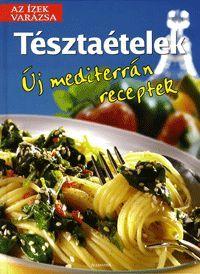 Tésztaételek könyv - Dalnok Kiadó Zene- és DVD Áruház - Gasztronómia, szakácskönyvek