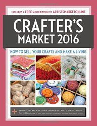 Crafter's Market 2016: How to Sell Your Crafts and Make a Living
