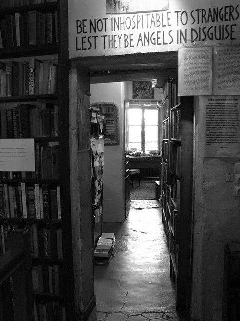 Yeats quote (based on the Epistle to the Hebrews) above door at Shakespeare & Co. in Paris.  Owner George Whitman, who died in 2011, seemed to have taken these words to heart, providing food and makeshift beds among the shelves to writers.