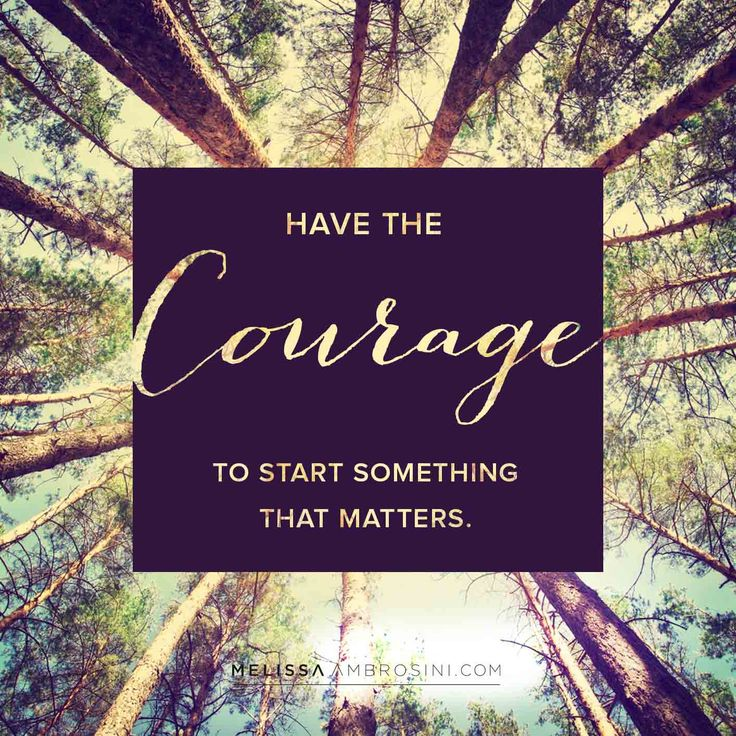 """Have the courage to start something that matters"" 