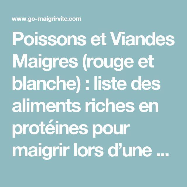 Poissons et Viandes Maigres (rouge et blanche) : liste des aliments riches en protéines pour maigrir lors d'une diète protéinée | GO Maigrir Vite | Des conseils pour perdre du poids rapidement et efficacement