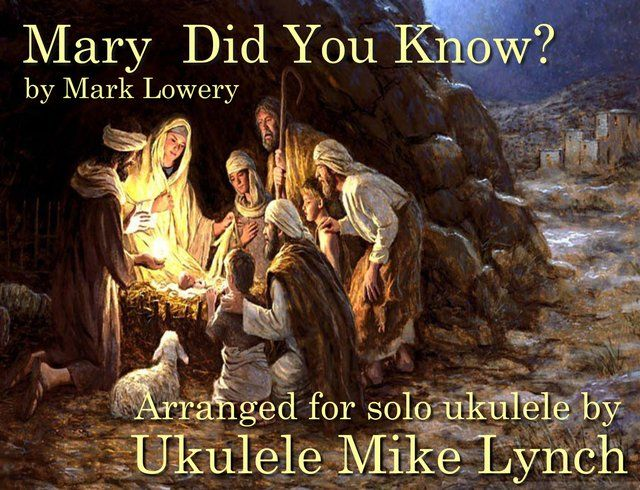 MARY DID YOU KNOW? - Ukulele solo arrangement by Ukulele Mike Lynch - tablature available