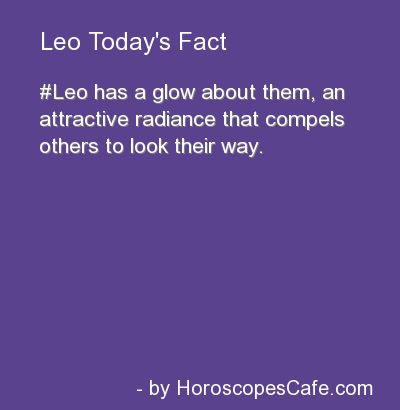 Leo Daily Fun Fact | I have gotten used to having the attention on me. I'm not as embarrassed about it anymore. The Leo in me is coming out.