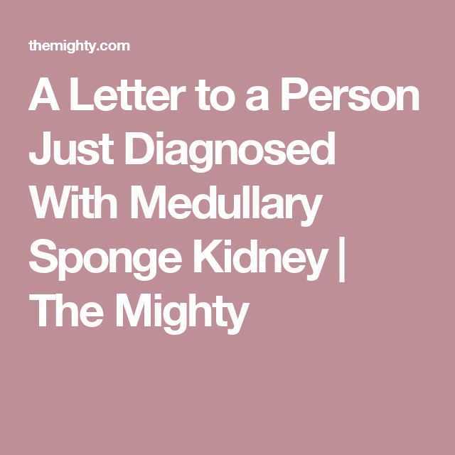 A Letter to a Person Just Diagnosed With Medullary Sponge Kidney | The Mighty