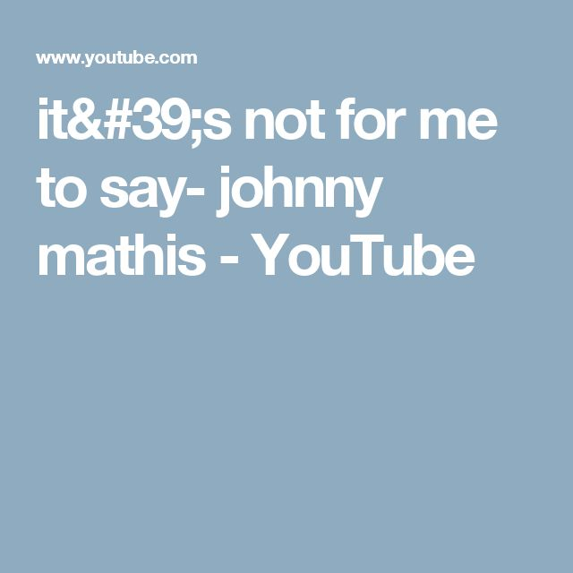 it's not for me to say- johnny mathis - YouTube