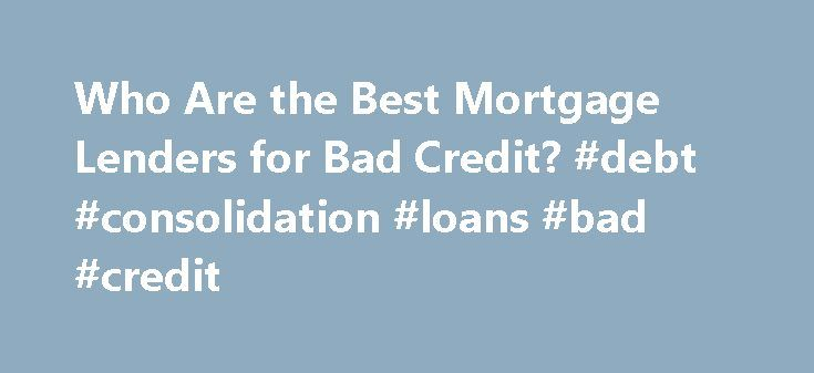 Who Are the Best Mortgage Lenders for Bad Credit? #debt #consolidation #loans #bad #credit http://credits.remmont.com/who-are-the-best-mortgage-lenders-for-bad-credit-debt-consolidation-loans-bad-credit/  #bad credit mortgage lenders # Who Are the Best Mortgage Lenders for Bad Credit? Other People Are Reading Citigroup According to Forbes, Citigroup is sitting in first place for potential home buyers who are trying to get a home mortgage…  Read moreThe post Who Are the Best Mortgage Lenders…