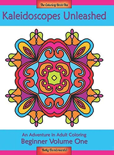 Kaleidoscopes Unleashed An Adventure In Adult Coloring Beginner Volume 1 By