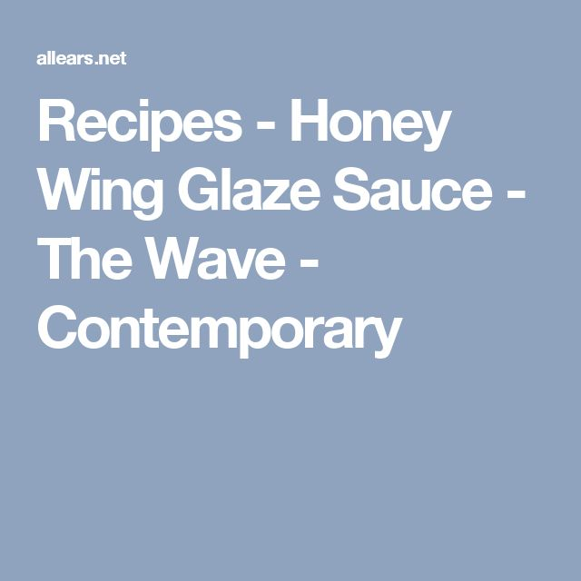 Recipes - Honey Wing Glaze Sauce - The Wave - Contemporary