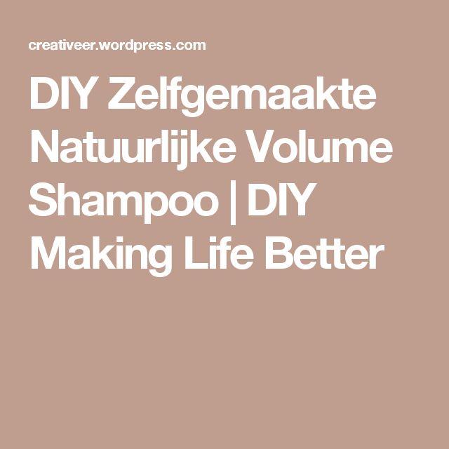 DIY Zelfgemaakte Natuurlijke Volume Shampoo   DIY Making Life Better