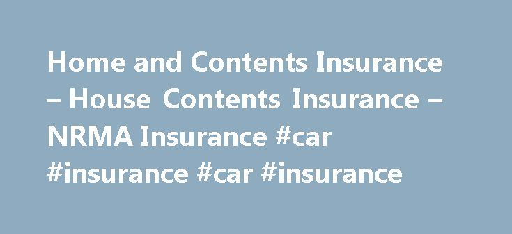 Home and Contents Insurance – House Contents Insurance – NRMA Insurance #car #insurance #car #insurance http://insurance.remmont.com/home-and-contents-insurance-house-contents-insurance-nrma-insurance-car-insurance-car-insurance/  #content insurance # Cover for your contents Home Contents Insurance provides new for old replacement of your household contents and personal belongings. Even, if you leave a window or door unlocked in your home, we've got you covered . What's covered? Calculate…