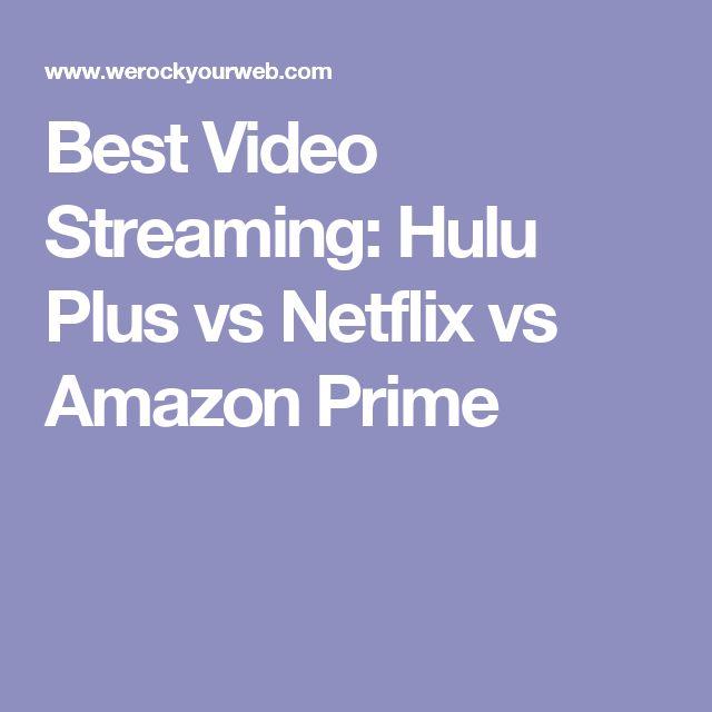 Best Video Streaming: Hulu Plus vs Netflix vs Amazon Prime