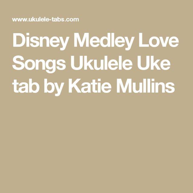 Disney Medley Love Songs Ukulele Uke tab by Katie Mullins