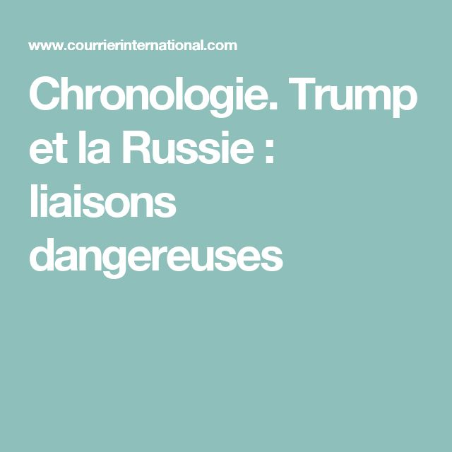 Chronologie. Trump et la Russie: liaisons dangereuses