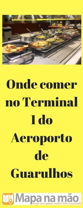 Onde comer no Terminal 1 do Aeroporto de Guarulhos - com preços - Mapa na mão