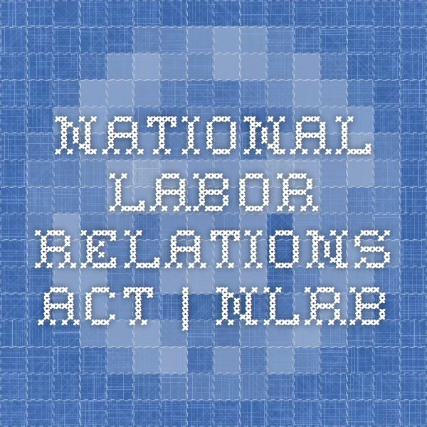 National Labor Relations Act | NLRB
