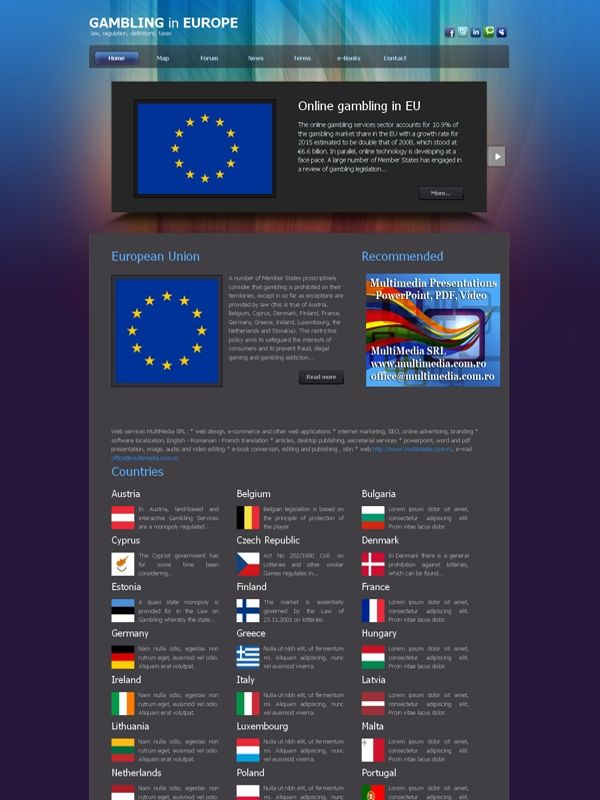 Online Gambling in Europe   Law, regulation and taxes in European Union for gambling and online gambling.  http://www.onlinegambling.ro/