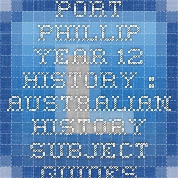 Port Phillip - Year 12 HISTORY : Australian History - Subject Guides at Xavier College