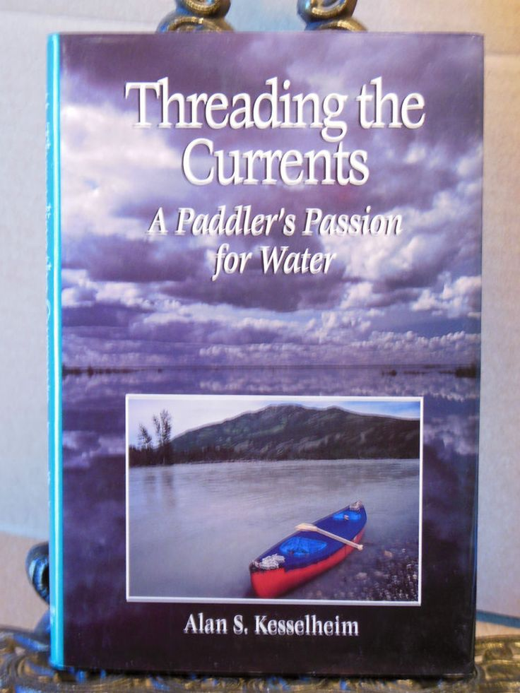 Threading the Currents A Paddler Passion for Water~Kesselheim~Canoeing Kayaking