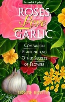 $17.95 Plants can be like all living things and help each other or be companions.  Roses Love Garlic: Secrets of Companion Planting with Flowers