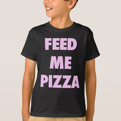 Feed Me Pizza Funny Girls Fast Food Quote Print T-Shirt - funny quotes fun personalize unique quote