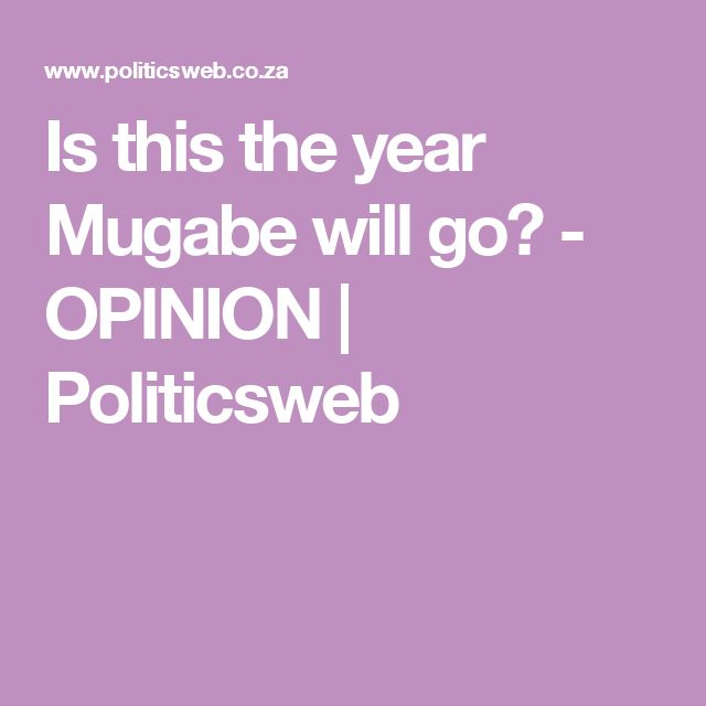 Is this the year Mugabe will go? - OPINION   Politicsweb