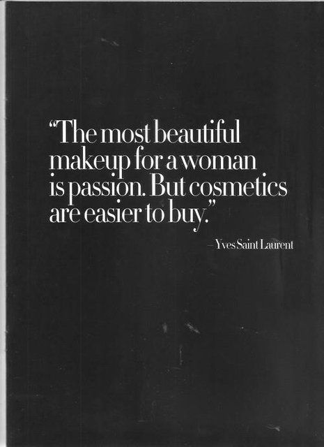 """""""the most beautiful makeup for a women is passion. But cosmetics are easier to buy"""" yves saint laurent"""