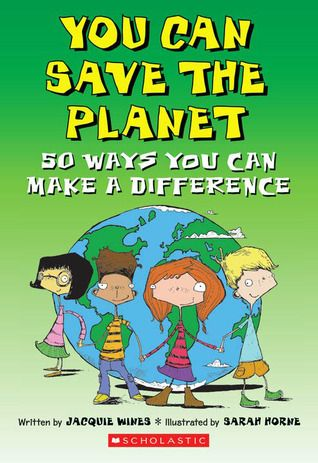 You can save the planet: 50 ways you can make a difference / Wines, Jacquie  Call # 363.73 WIN